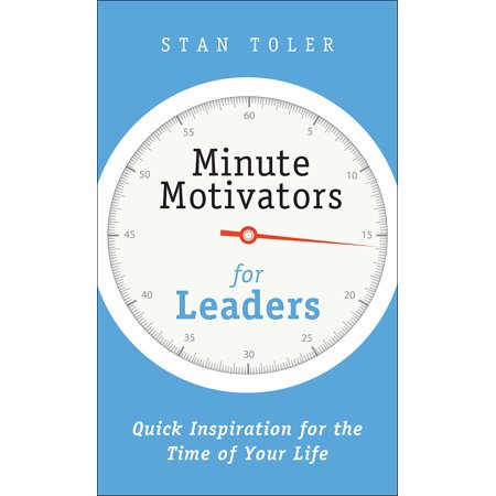 Minute Motivators for Leaders : Quick Inspiration for the Time of Your (Be The Leader Of Your Own Life)