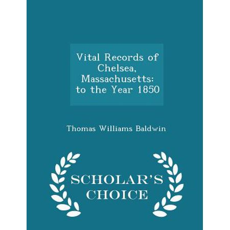Vital Records of Chelsea, Massachusetts : To the Year 1850 - Scholar's Choice Edition