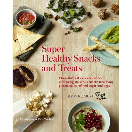 Super Healthy Snacks and Treats : More than 60 easy recipes for energizing, delicious snacks free from gluten, dairy, refined sugar and eggs
