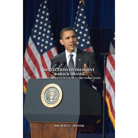 Reflections on President Barack Obama : The First President of Color of the United