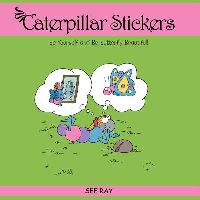 Caterpillar Stickers : Be Yourself and Be Butterfly Beautiful!