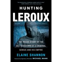 Hunting LeRoux : The Inside Story of the Dea Takedown of a Criminal Genius and His Empire (Paperback)