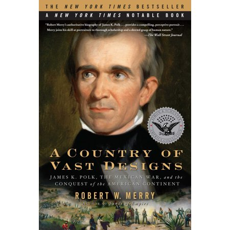 A Country of Vast Designs : James K. Polk, the Mexican War and the Conquest of the American