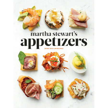 Martha Stewart's Appetizers : 200 Recipes for Dips, Spreads, Snacks, Small Plates, and Other Delicious Hors d'Oeuvres, Plus 30