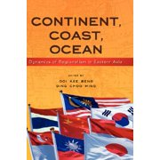 Continent, Coast, Ocean : Dynamics of Regionalism in Eastern Asia