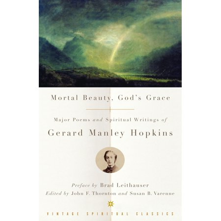 Mortal Beauty Gods Grace Major Poems And Spiritual Writings Of