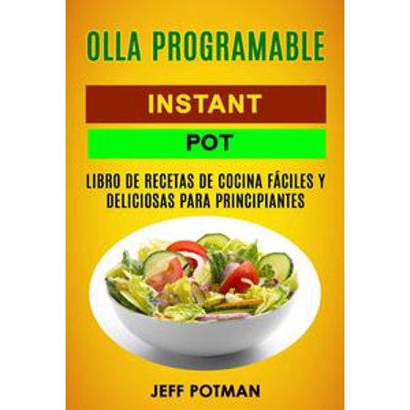 Olla programable: Libro de Recetas de Cocina Fáciles y Deliciosas para Principiantes (Instant Pot) - eBook
