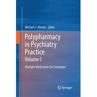 Polypharmacy in Psychiatry Practice, Volume I : Multiple Medication Use Strategies (Paperback)