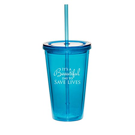 16oz Double Wall Acrylic Tumbler Cup With Straw It's A Beautiful Day To Save Lives (Light-Blue) - Photo Acrylic Tumbler With Straw