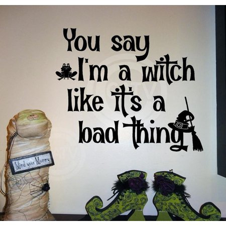 Halloween You Say I'm A Witch Like It's A Bad Thing vinyl lettering decal home decor wall art - Halloween Sales Sayings