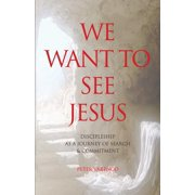 We Want to See Jesus: Discipleship as a Journey of Search & Commitment (Paperback)