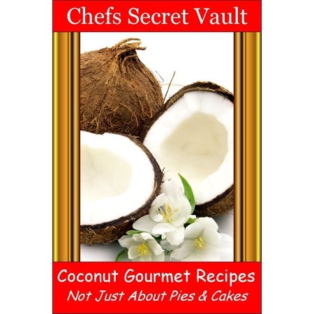 Coconut Gourmet Recipes: Not Just About Pies & Cakes -