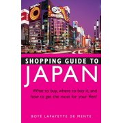 Shopping Guide to Japan : What to buy, where to buy it, and how to get the most for your Yen!