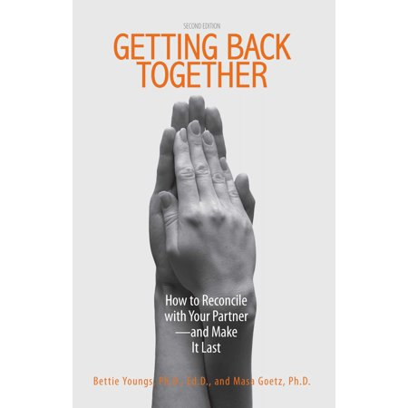Getting Back Together : How To Reconcile With Your Partner - And Make It