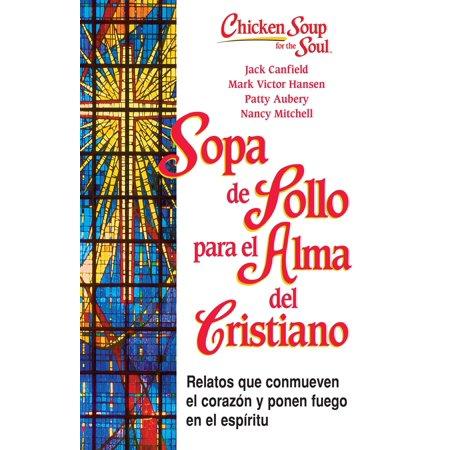 Sopa de Pollo para Alma del Cristiano : Relatos que conmueven el corazón y ponen fuego en el - Los Cristianos En Halloween
