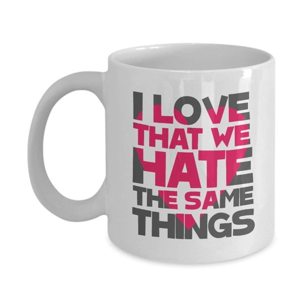 I Love That We Hate The Same Things Coffee Tea Gift Mug Couple