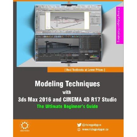 Modeling Techniques with 3ds Max 2016 and Cinema 4D R17 Studio - The Ultimate Beginner's (Best 3ds Max Models)