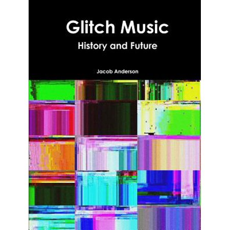 Glitch Music - Glitch Music : History and Future