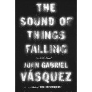 The Sound of Things Falling : A Novel