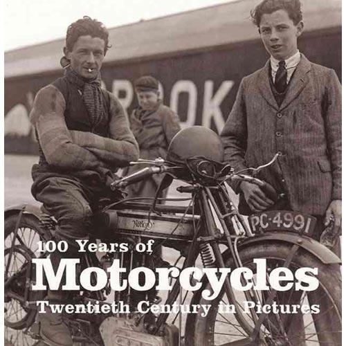 100 Years of Motorcycles : Twentieth Century in Pictures