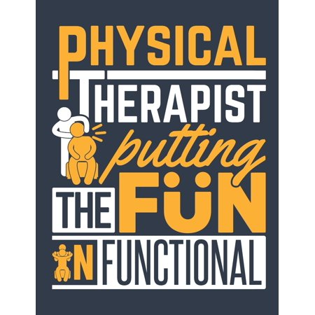 Physical Therapist Putting the Fun in Functional: Physical Therapy 2020 Weekly Planner (Jan 2020 to Dec 2020), Paperback 8.5 x 11, Calendar Schedule Organizer