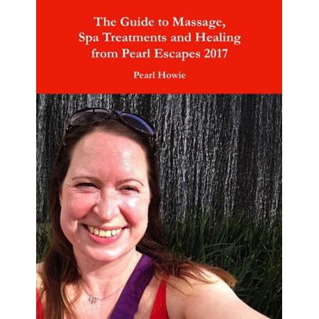 The Guide to Massage, Spa Treatments and Healing from Pearl Escapes 2017 - eBook (Set Times Escape Halloween 2017)