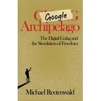 Google Archipelago: The Digital Gulag and the Simulation of Freedom (Paperback)