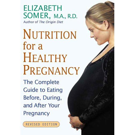 Nutrition for a Healthy Pregnancy, Revised Edition : The Complete Guide to Eating Before, During, and After Your