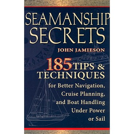 Seamanship Secrets : 185 Tips & Techniques for Better Navigation, Cruise Planning, and Boat Handling Under Power or - Halloween Boat Cruise Seattle