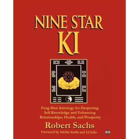 Nine Star Ki: Feng Shui Astrology for Deepening Self-Knowledge and Enhancing Relationships, Health, and Prosperity (Paperback)