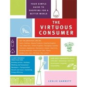 The Virtuous Consumer : Your Essential Shopping Guide for a Better, Kinder, Healthier World