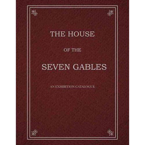 The House of the Seven Gables: An Exhibition Catalogue