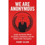 We Are Anonymous. Parmy Olson