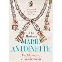 Marie-Antoinette : The Making of a French Queen