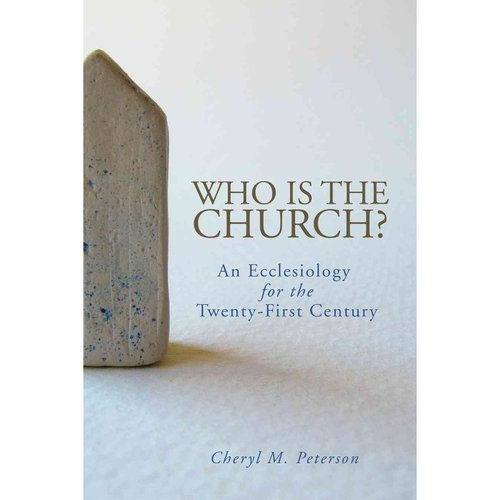 Who Is the Church?: An Ecclesiology for the Twenty-First Century