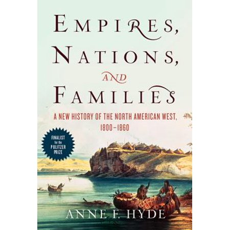 Empires, Nations, and Families : A New History of the North American West,