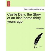 Castle Daly : The Story of an Irish Home Thirty Years Ago.