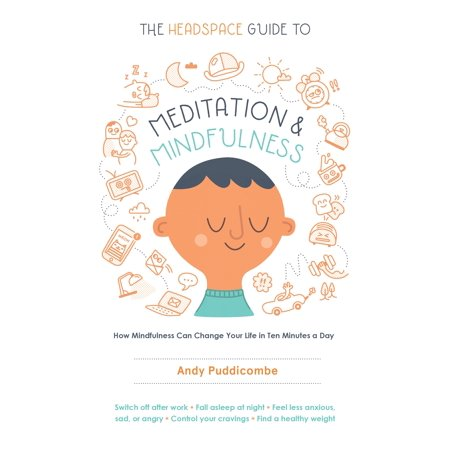 The Headspace Guide to Meditation and Mindfulness : How Mindfulness Can Change Your Life in Ten Minutes a (The Day In The Life Of A Slave)