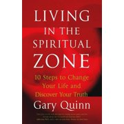 Living in the Spiritual Zone: 10 Steps to Change Your Life and Discover Your Truth (Paperback)