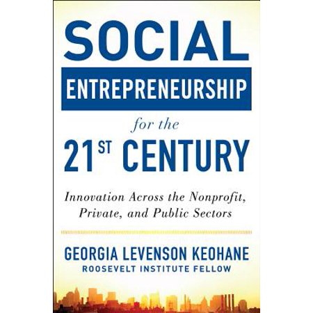 Social Entrepreneurship for the 21st Century: Innovation Across the Nonprofit, Private, and Public
