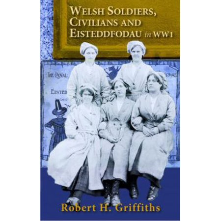 Stories of Welsh Soldiers, Civilians and Eisteddfodau in Ww1