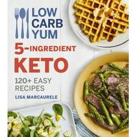 Low Carb Yum 5-Ingredient Keto : 120+ Easy Recipes