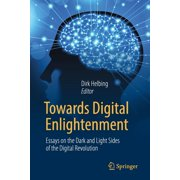 Towards Digital Enlightenment: Essays on the Dark and Light Sides of the Digital Revolution (Paperback)