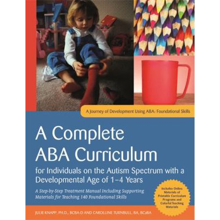 A Complete ABA Curriculum for Individuals on the Autism Spectrum With a Developmental Age of 2-4 Years: A Step-by-Step Treatment Manual Including Supporting Materials for Teaching 140 Foundational Skills
