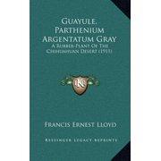 Guayule, Parthenium Argentatum Gray : A Rubber-Plant of the Chihuahuan Desert (1911)