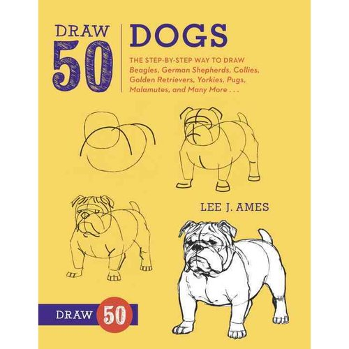 Draw 50 Dogs: The Step-By-Step Way to Draw Beagles, German Shepherds, Collies, Golden Retrievers, Yorkies, Pugs, Malamutes, and Many More