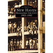 New Haven: : Reshaping the City, 1900-1980