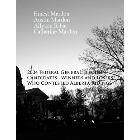 The 2004 Federal General Election Candidates - Winners and Losers - Who contested Alberta Ridings - eBook](Costume Contest Winner Ideas)