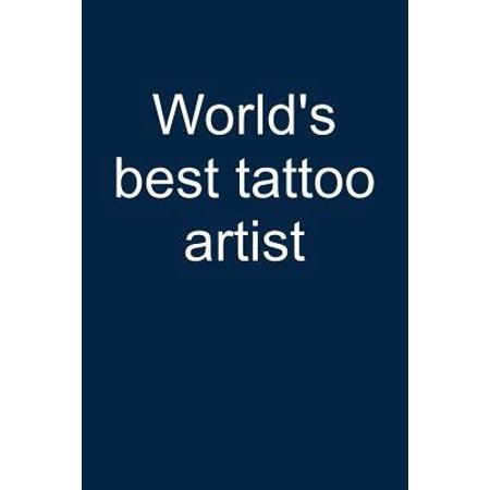 World's Best Tattoo Artist: Notebook for Tattoing Tattoo Lover Artist Inked People 6x9 Lined with Lines (Best Tattoo Parlors In The World)
