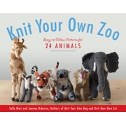 Knit Your Own Zoo : Easy-to-Follow Patterns for 24 Animals